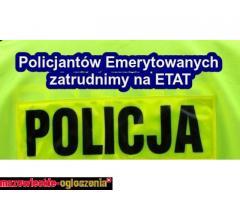 Policjatów Emerytowanych zatrudnimy na ETAT